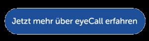 CTA Jetzt mehr über eyeCall erfahren